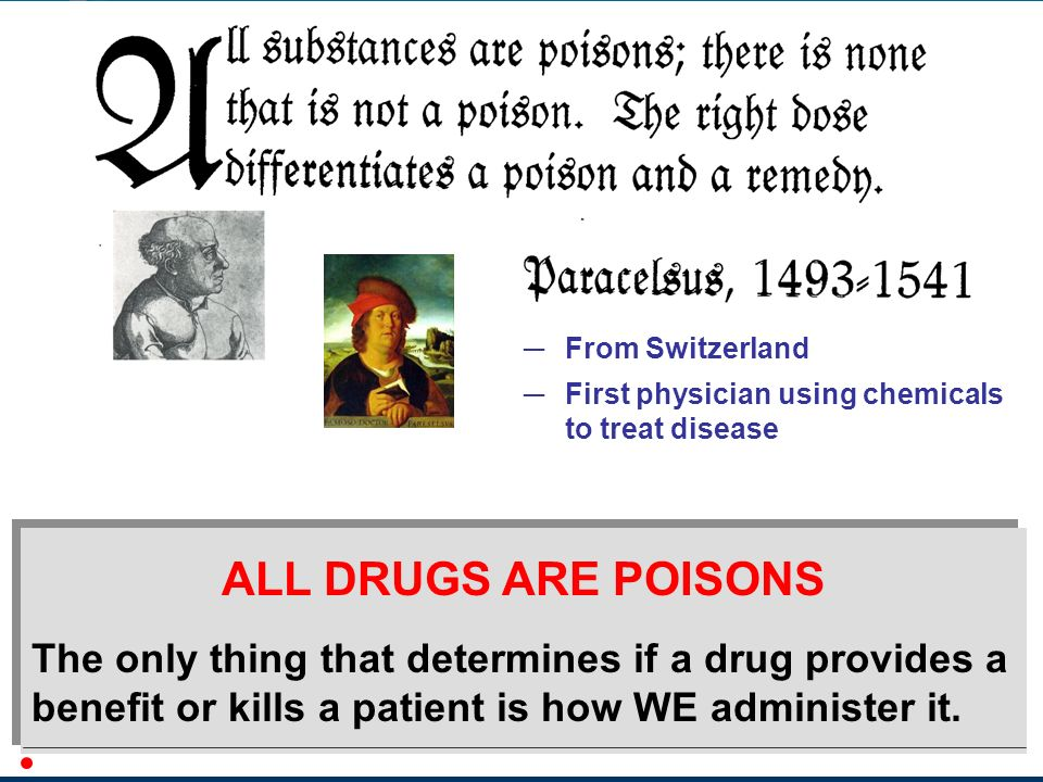 From Switzerland First physician using chemicals to treat disease. ALL DRUGS ARE POISONS.