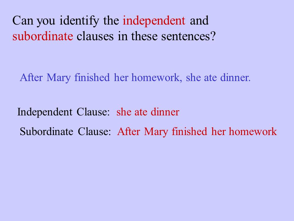 Can you identify the independent and subordinate clauses in these sentences