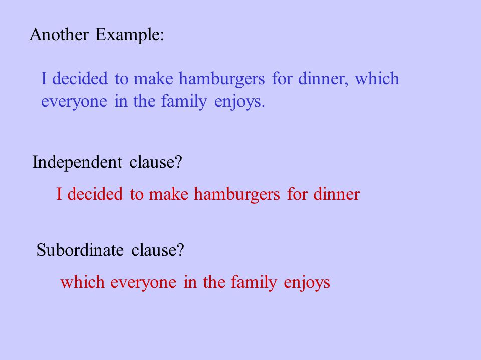 Another Example: I decided to make hamburgers for dinner, which. everyone in the family enjoys. Independent clause