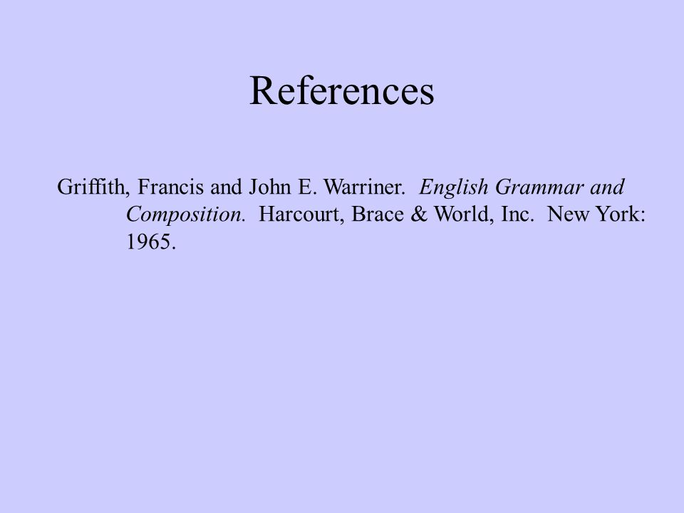 References Griffith, Francis and John E. Warriner. English Grammar and