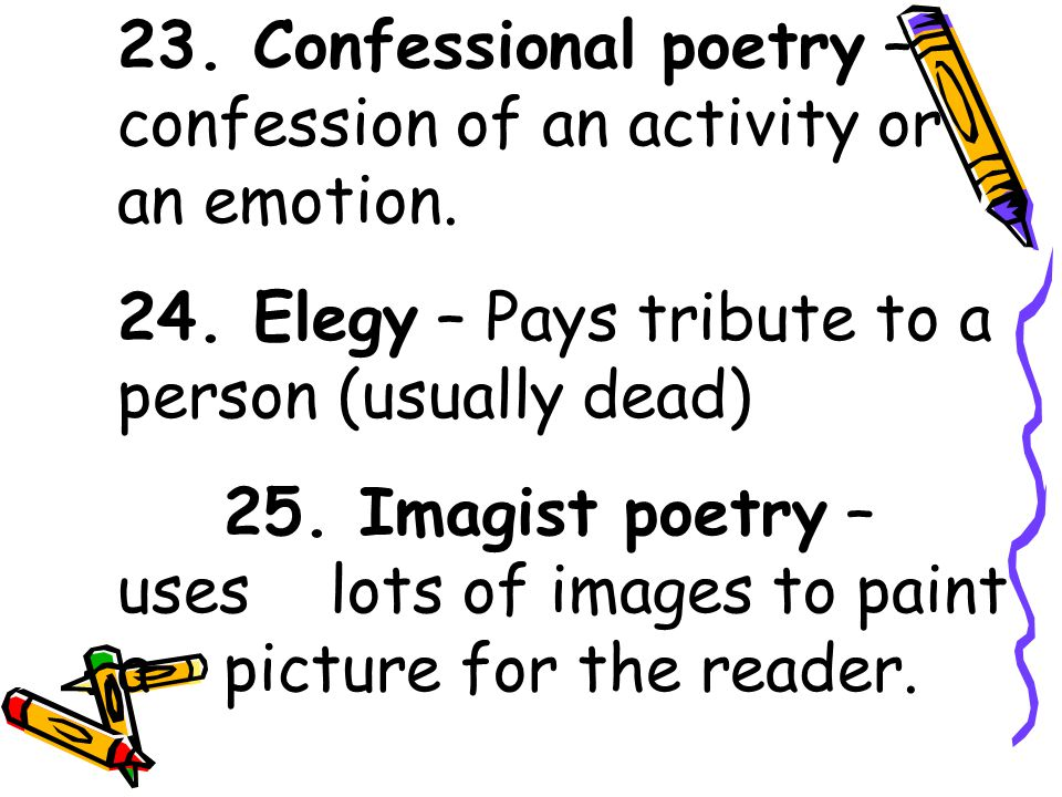 23. Confessional poetry – confession of an activity or an emotion.