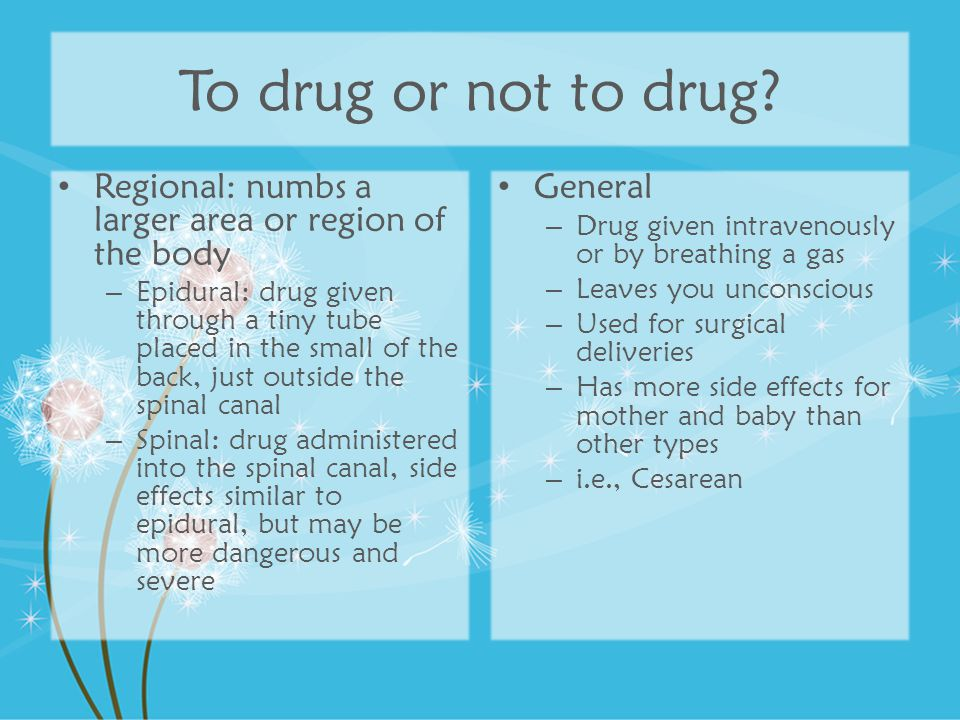 To drug or not to drug Regional: numbs a larger area or region of the body.