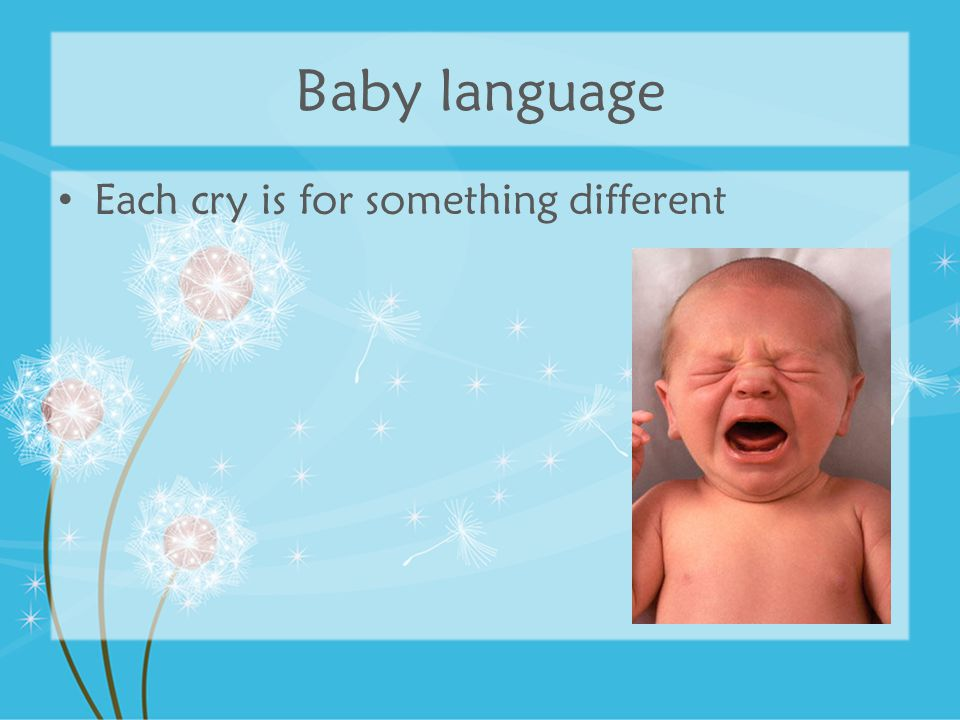Baby language Each cry is for something different