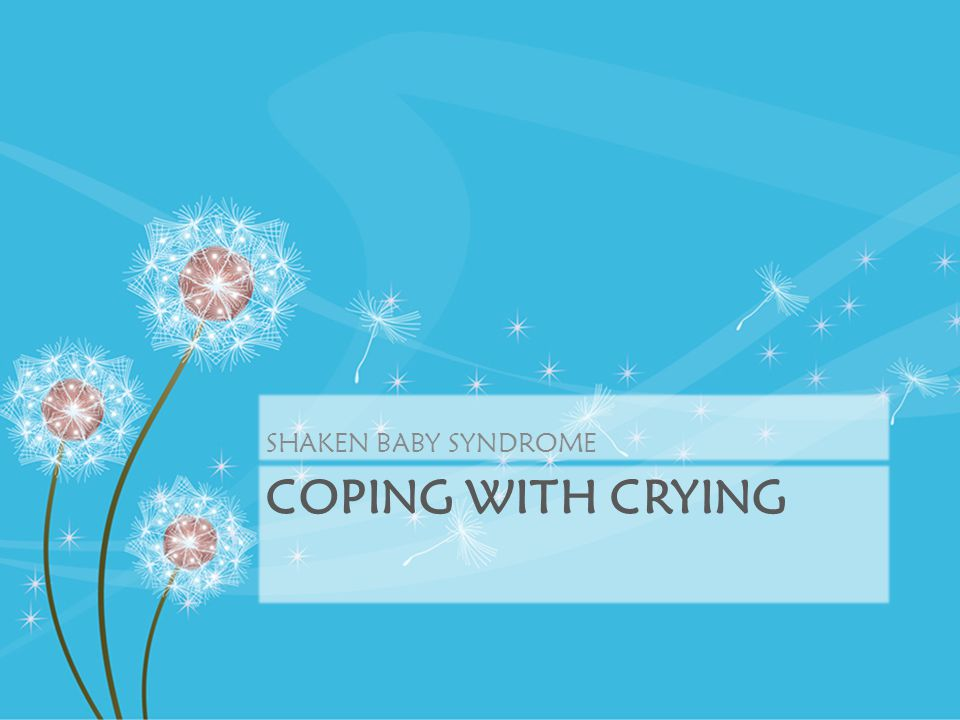 SHAKEN BABY SYNDROME Coping with CRYING