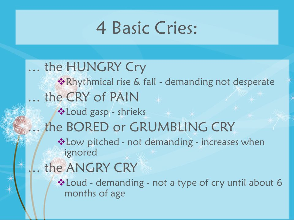 4 Basic Cries: … the HUNGRY Cry … the CRY of PAIN