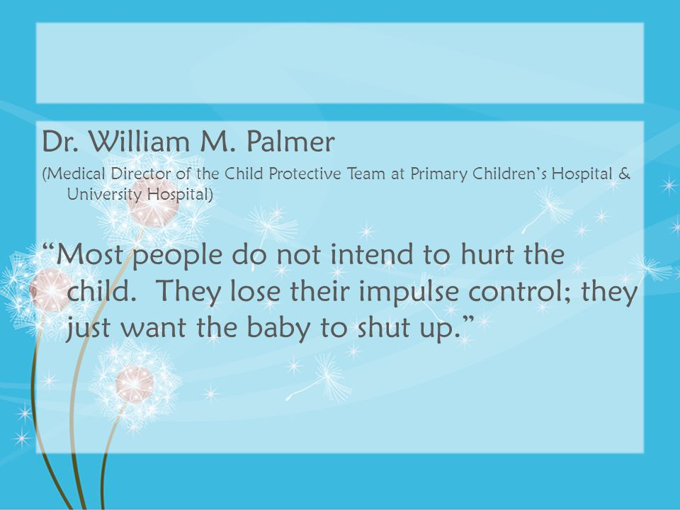 Dr. William M. Palmer (Medical Director of the Child Protective Team at Primary Children's Hospital & University Hospital)