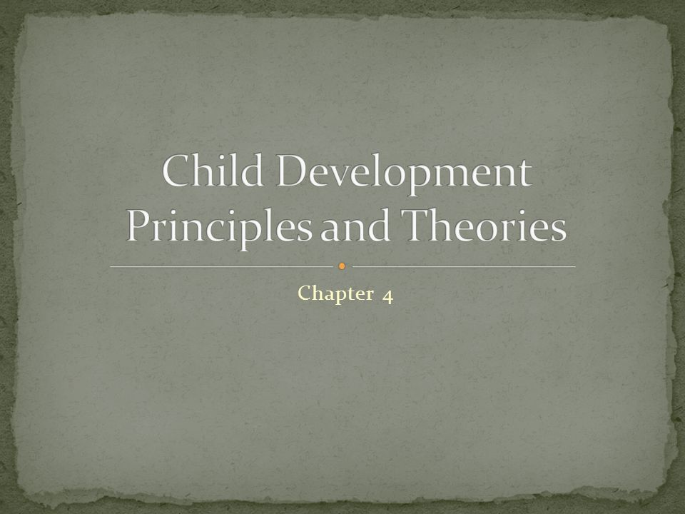 Child Development Principles and Theories