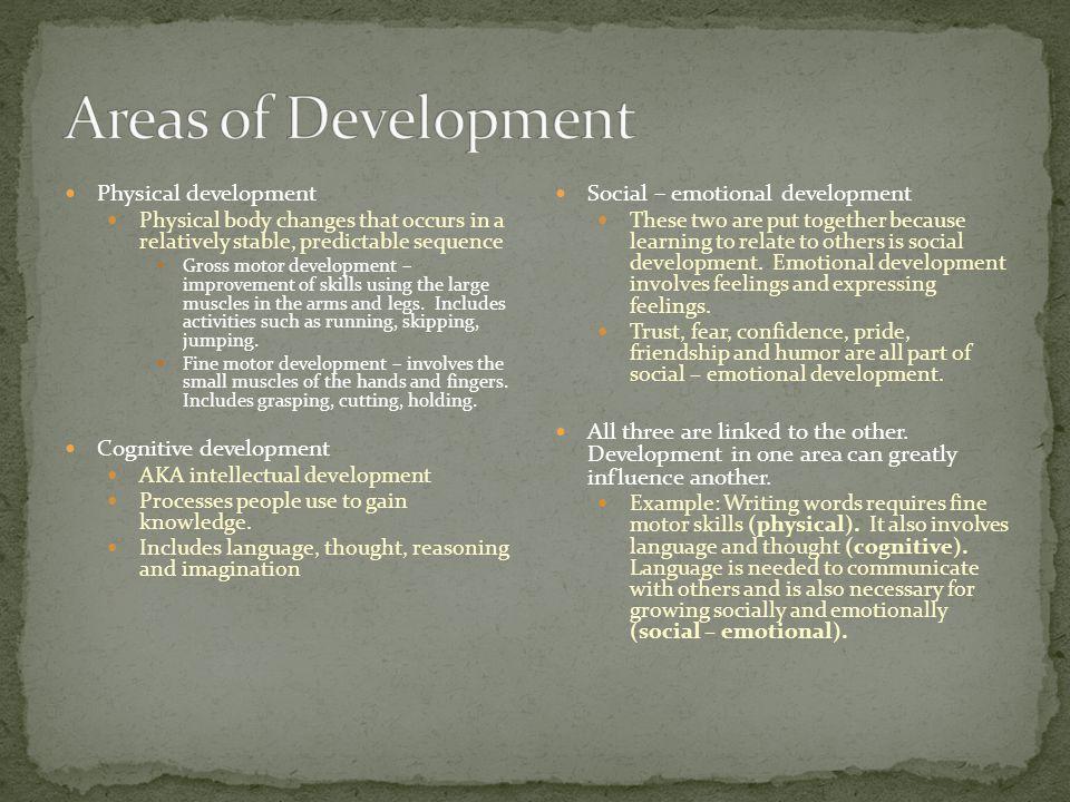 Areas of Development Physical development Cognitive development