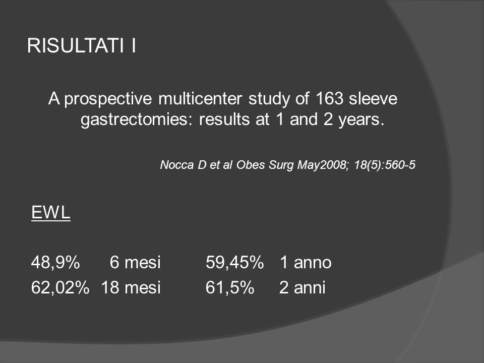 RISULTATI I A prospective multicenter study of 163 sleeve gastrectomies: results at 1 and 2 years. Nocca D et al Obes Surg May2008; 18(5):560-5.