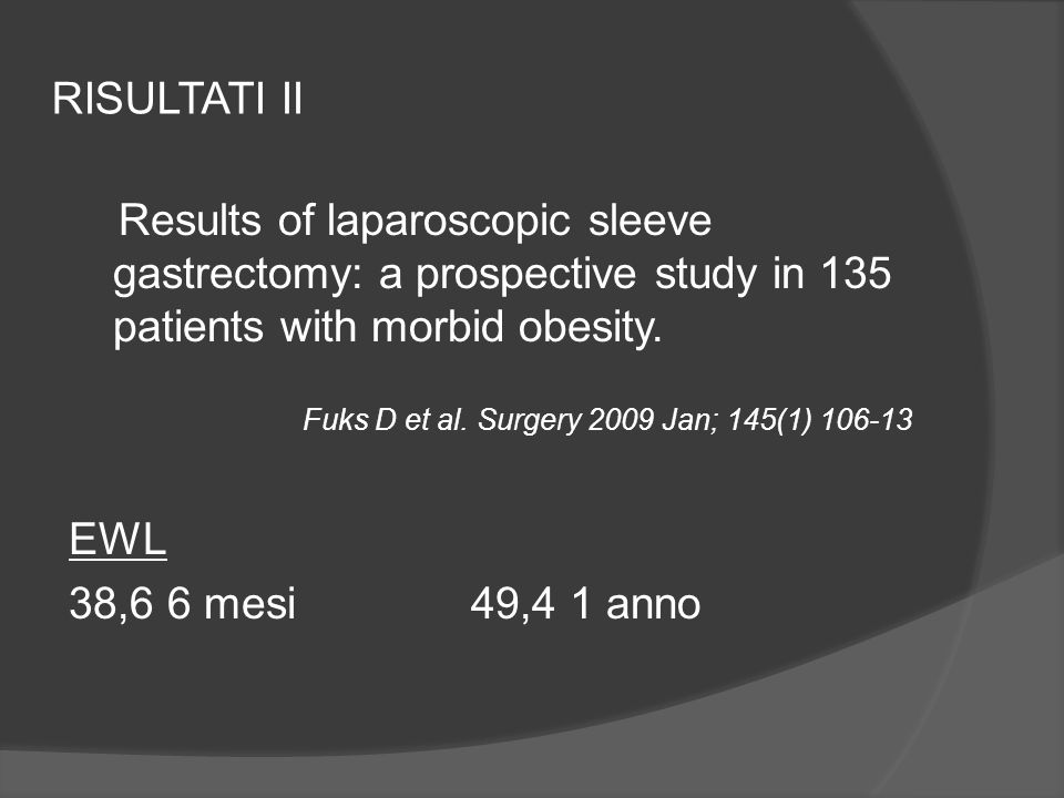 RISULTATI II Results of laparoscopic sleeve gastrectomy: a prospective study in 135 patients with morbid obesity.