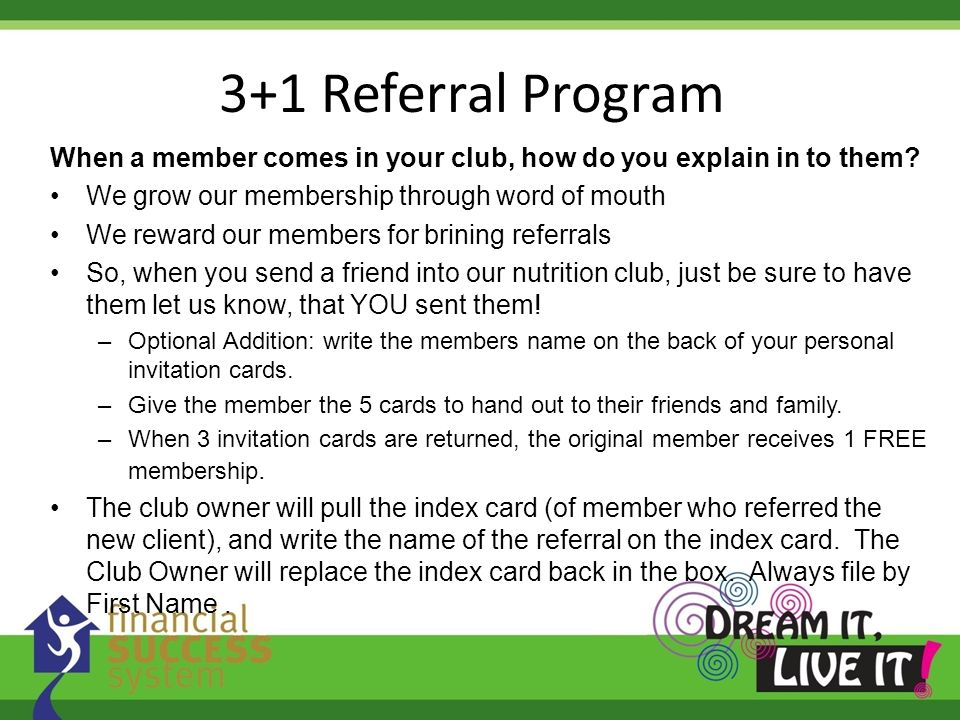 3+1 Referral Program When a member comes in your club, how do you explain in to them We grow our membership through word of mouth.