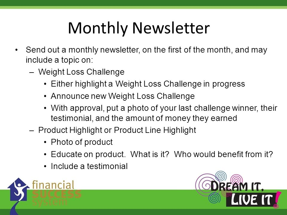 Monthly Newsletter Send out a monthly newsletter, on the first of the month, and may include a topic on: