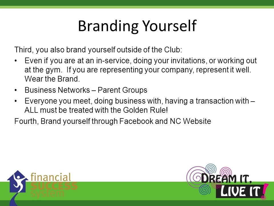 Branding Yourself Third, you also brand yourself outside of the Club: