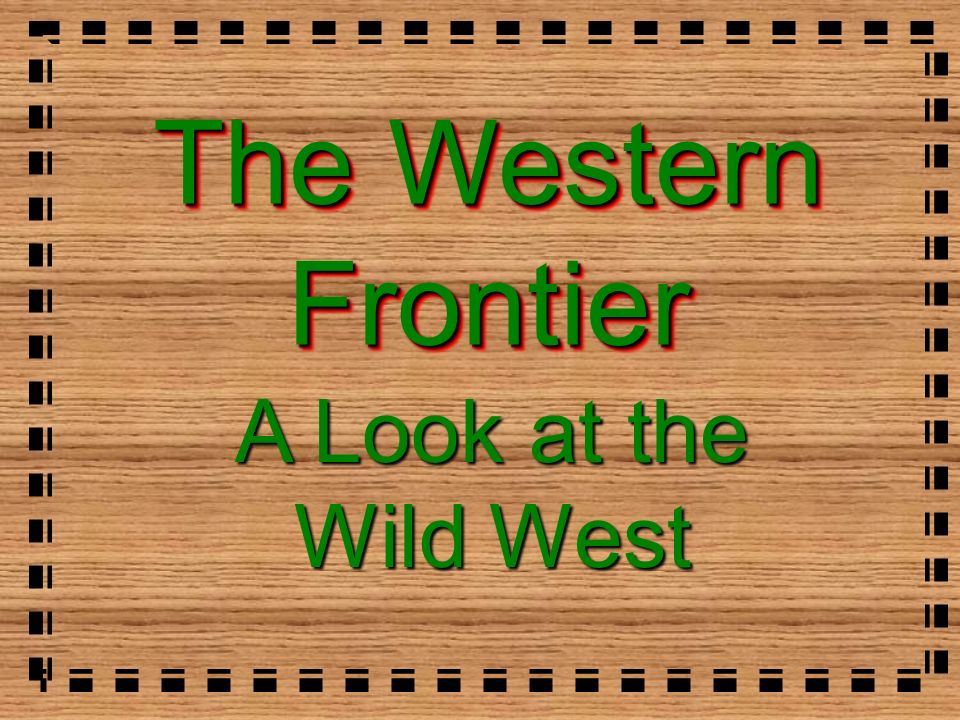 The Western Frontier A Look at the Wild West