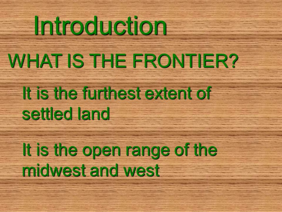 Introduction WHAT IS THE FRONTIER