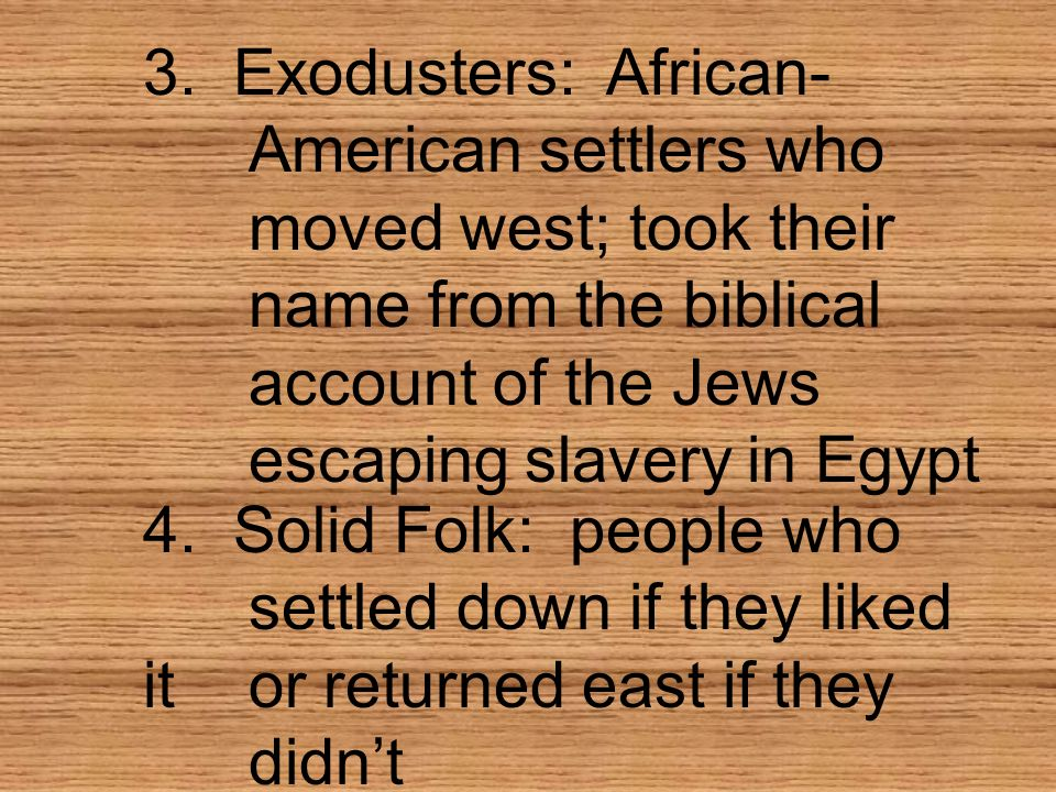3. Exodusters: African-. American settlers who. moved west; took their