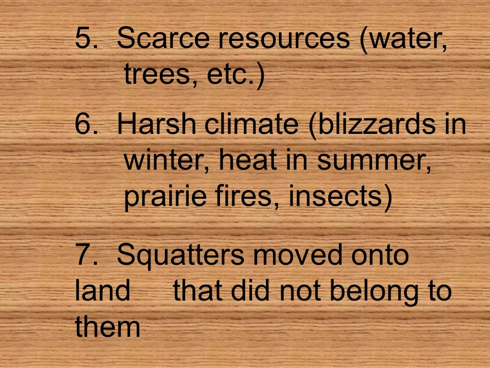 5. Scarce resources (water, trees, etc.)