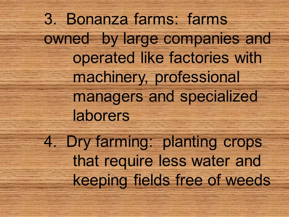 3. Bonanza farms: farms owned. by large companies and