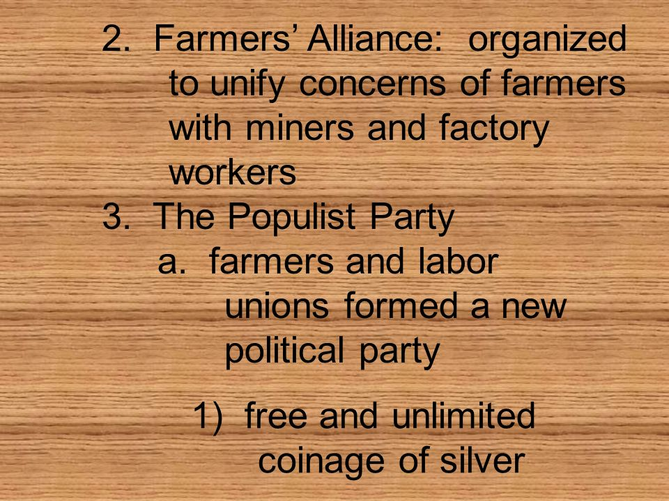 2. Farmers' Alliance: organized. to unify concerns of farmers