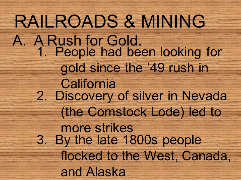 RAILROADS & MINING A. A Rush for Gold.