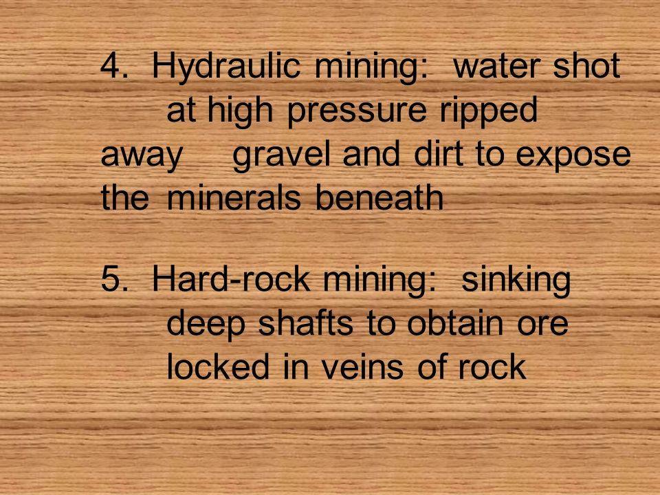 4. Hydraulic mining: water shot. at high pressure ripped away