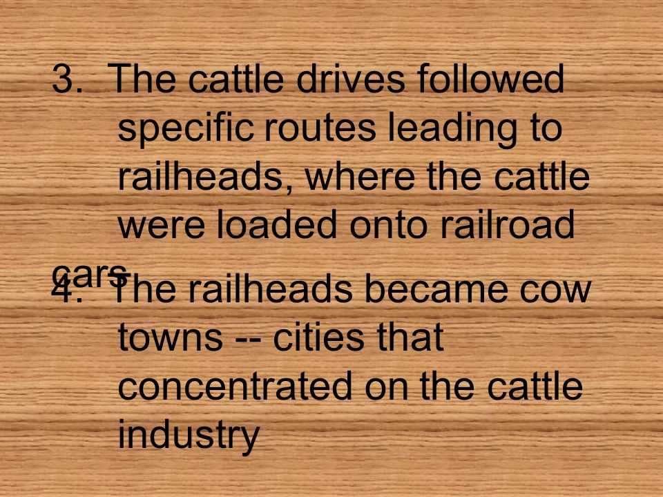 3. The cattle drives followed. specific routes leading to