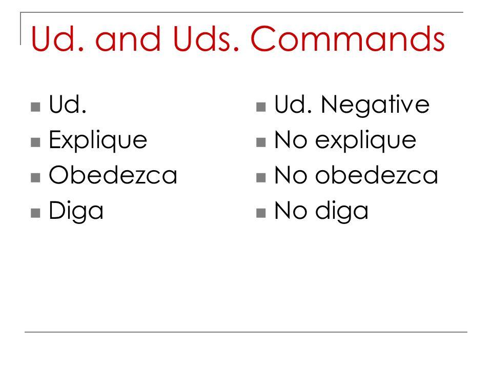 Ud. and Uds. Commands Ud. Explique Obedezca Diga Ud. Negative