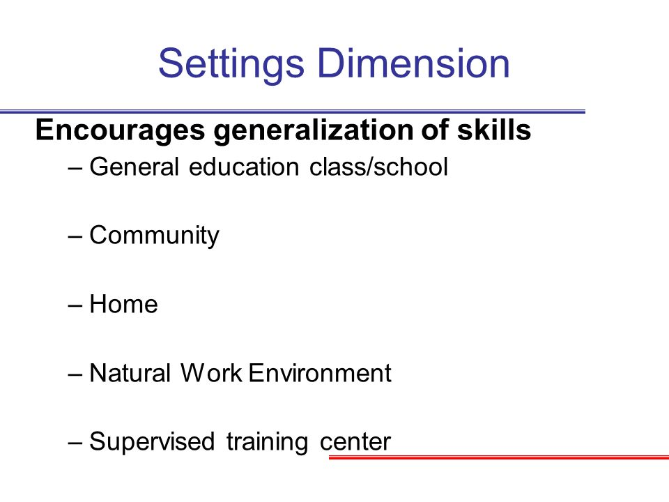 Settings Dimension Encourages generalization of skills