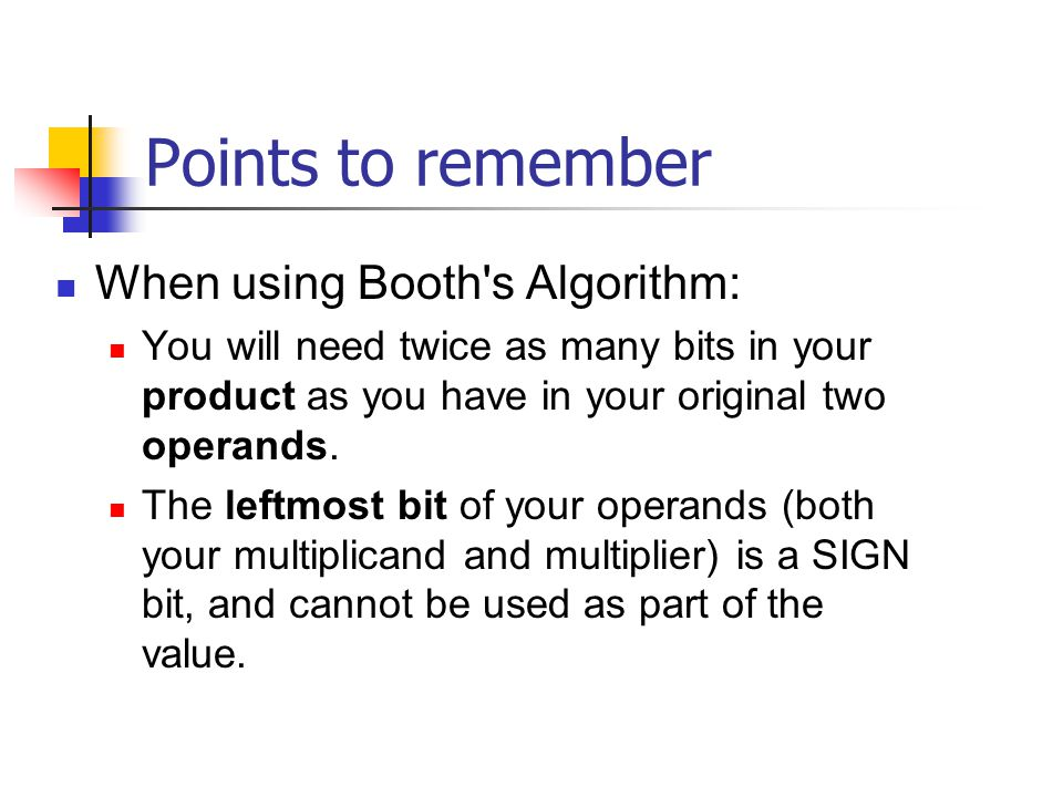 Points to remember When using Booth s Algorithm: