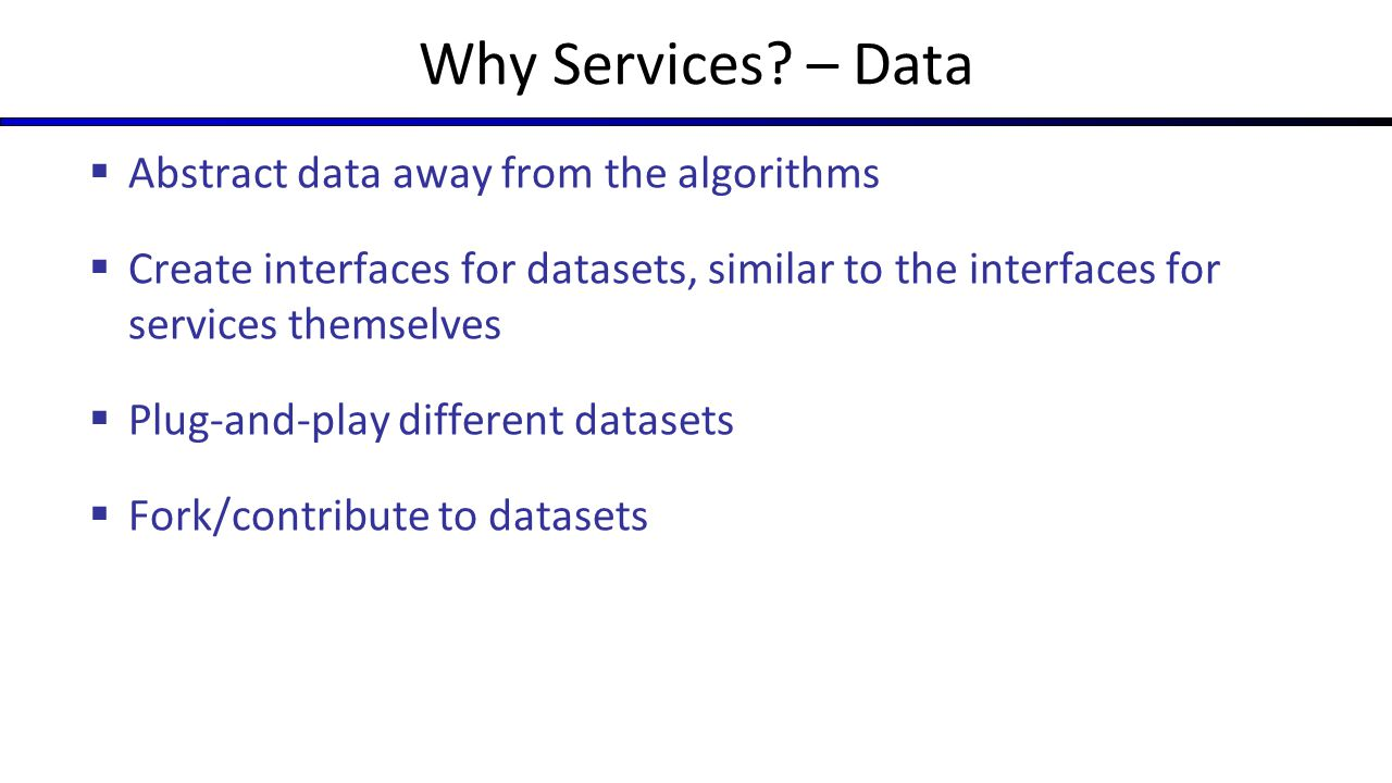 Why Services – Data Abstract data away from the algorithms