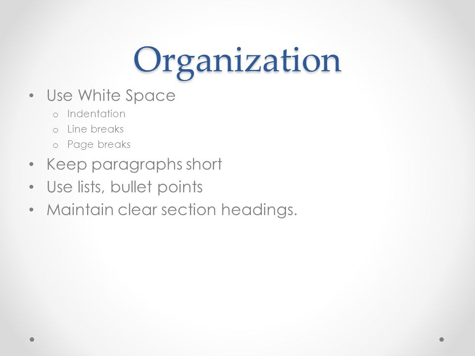 Organization Use White Space Keep paragraphs short