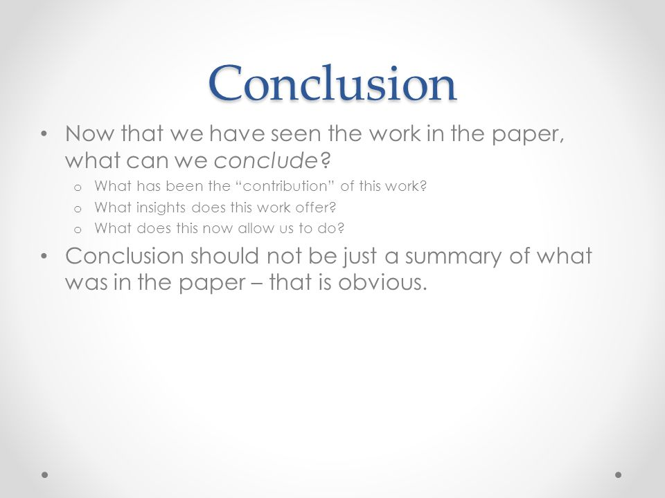 Conclusion Now that we have seen the work in the paper, what can we conclude What has been the contribution of this work