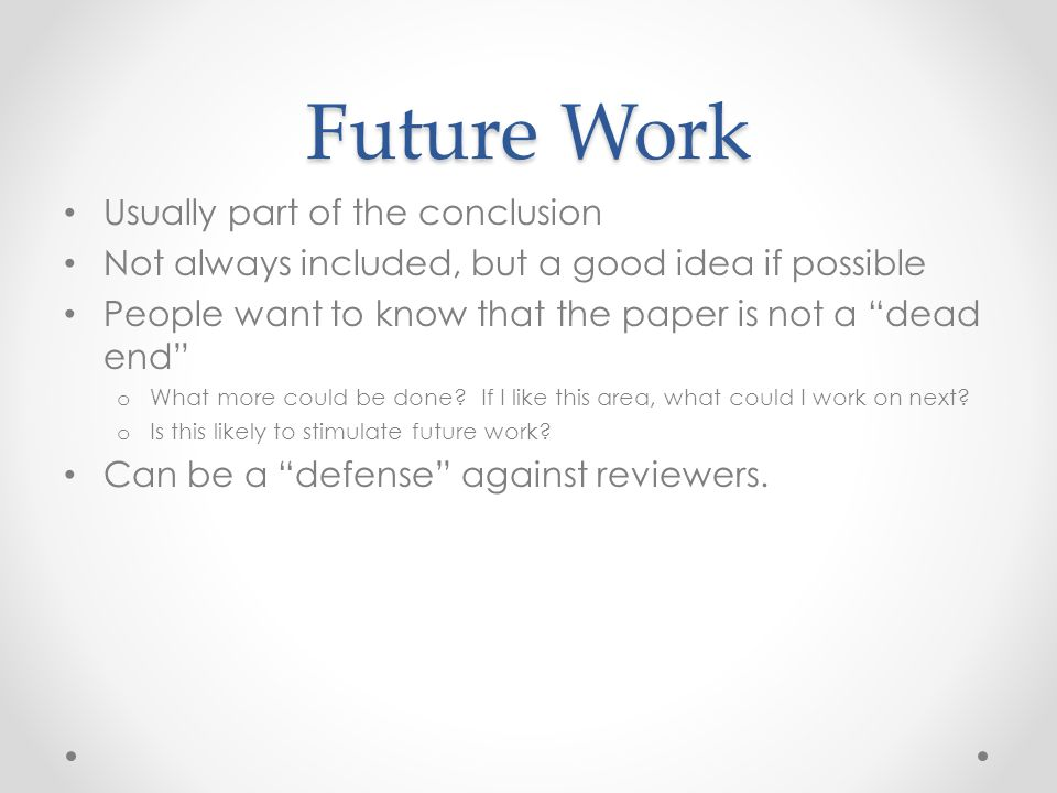 Future Work Usually part of the conclusion