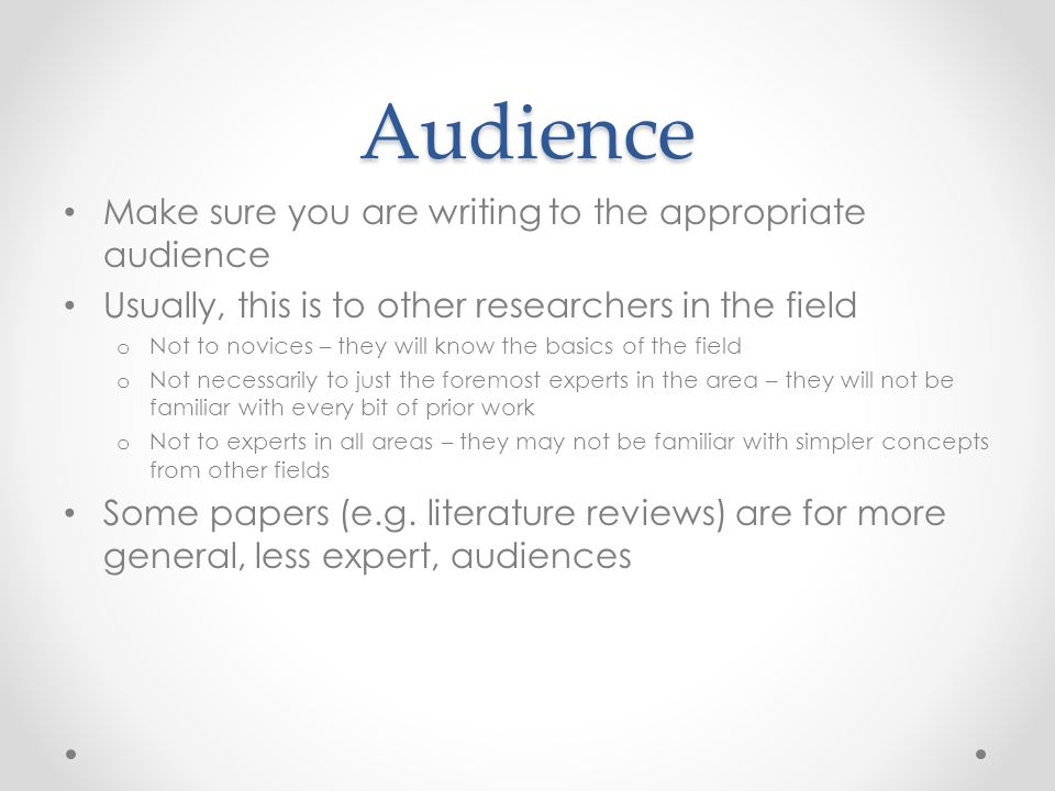 Audience Make sure you are writing to the appropriate audience