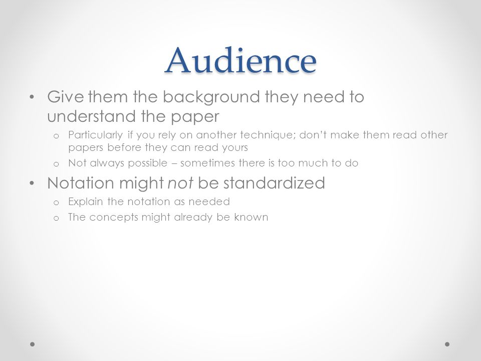 Audience Give them the background they need to understand the paper