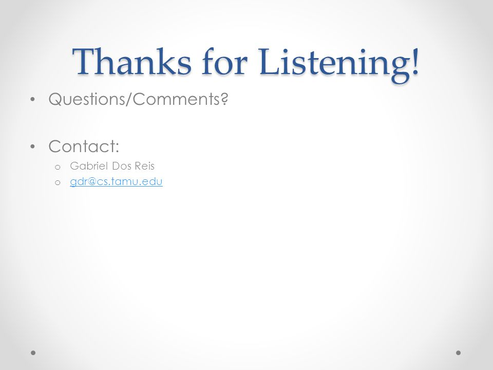 Thanks for Listening! Questions/Comments Contact: Gabriel Dos Reis