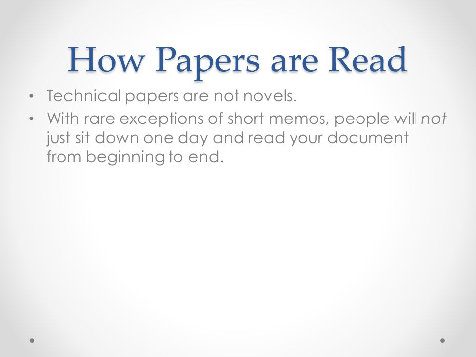 How Papers are Read Technical papers are not novels.