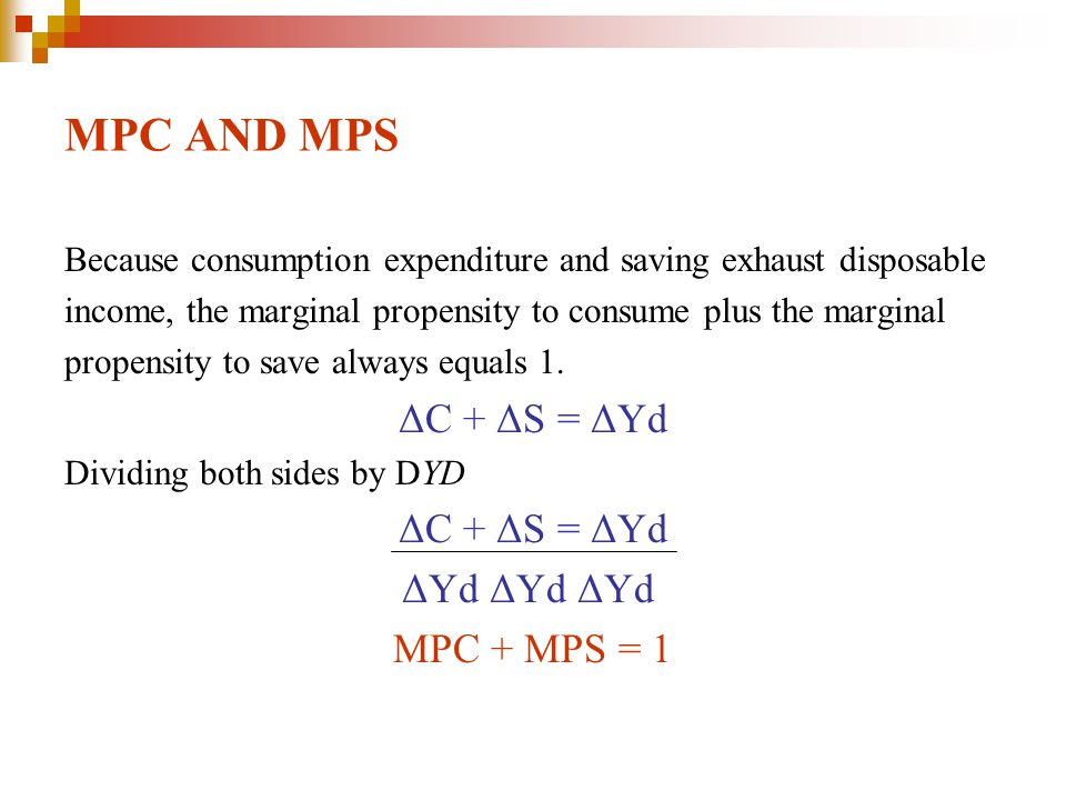 MPC AND MPS ΔC + ΔS = ΔYd MPC + MPS = 1