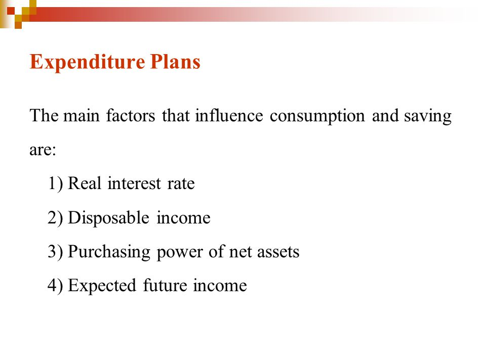 Expenditure Plans The main factors that influence consumption and saving. are: 1) Real interest rate.