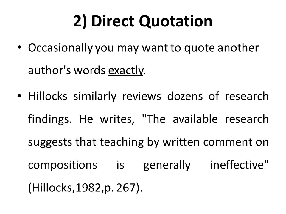 2) Direct Quotation Occasionally you may want to quote another author s words exactly.