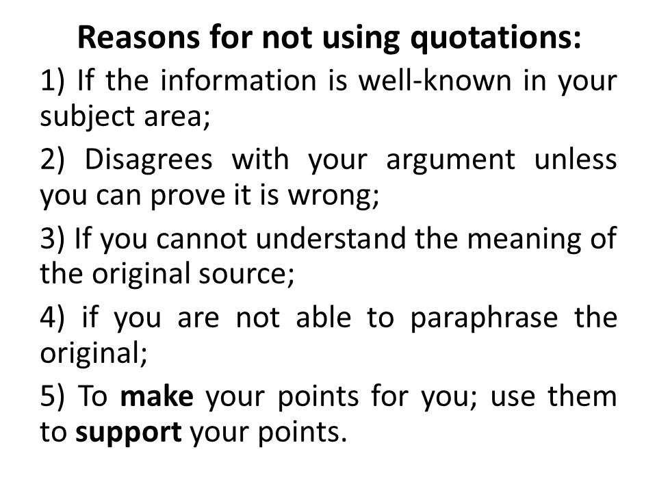 Reasons for not using quotations: