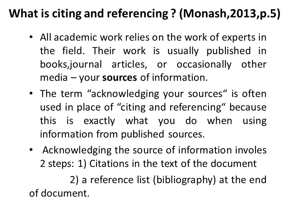 What is citing and referencing (Monash,2013,p.5)