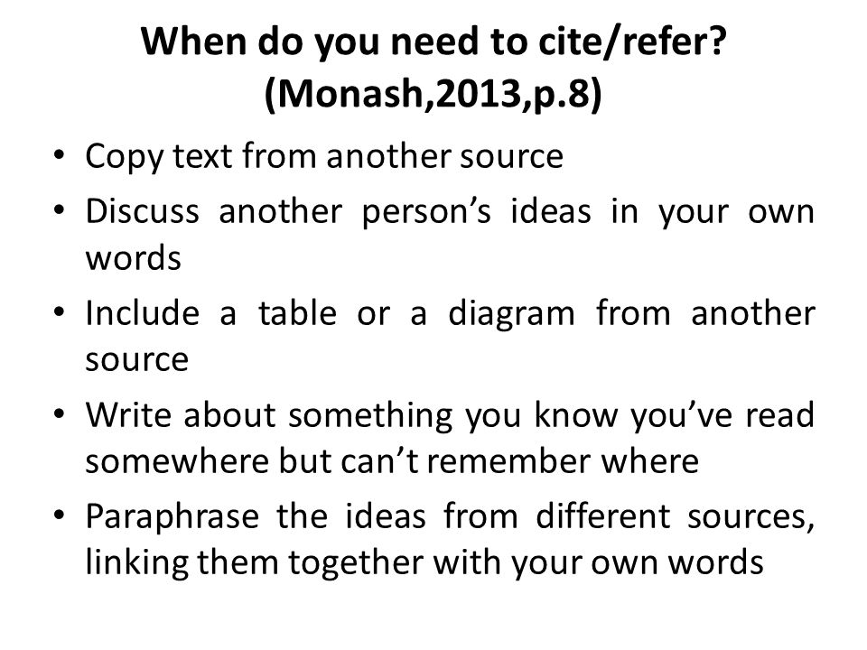 When do you need to cite/refer (Monash,2013,p.8)