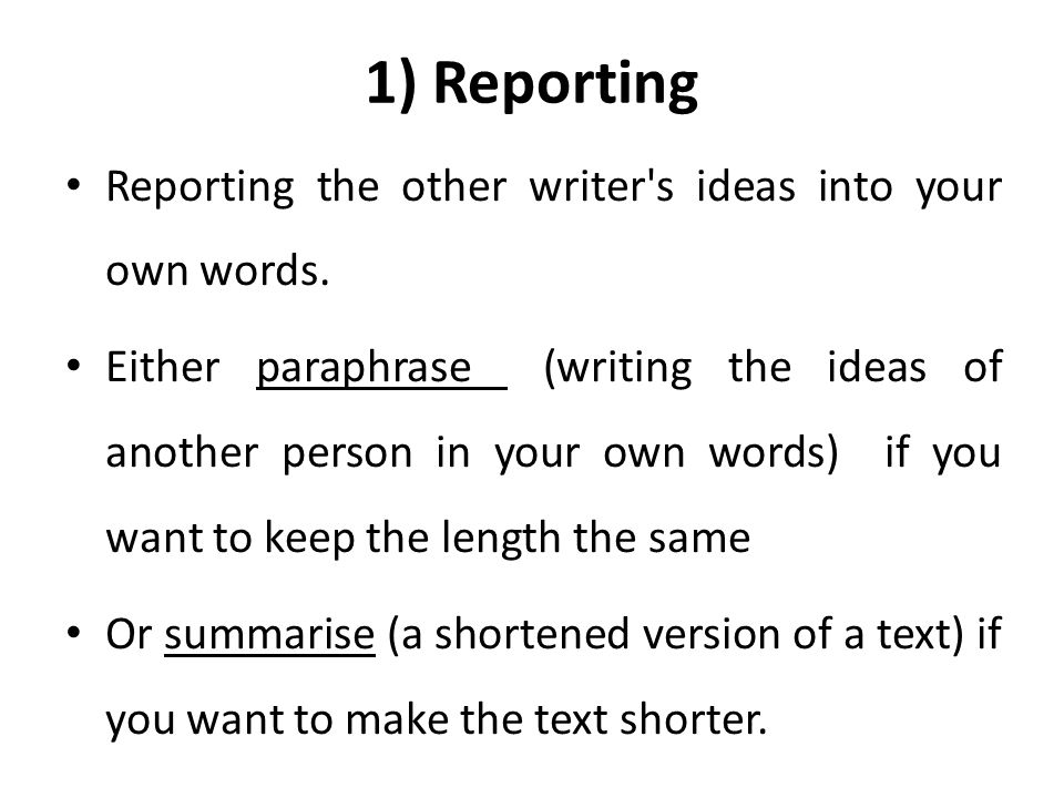 1) Reporting Reporting the other writer s ideas into your own words.