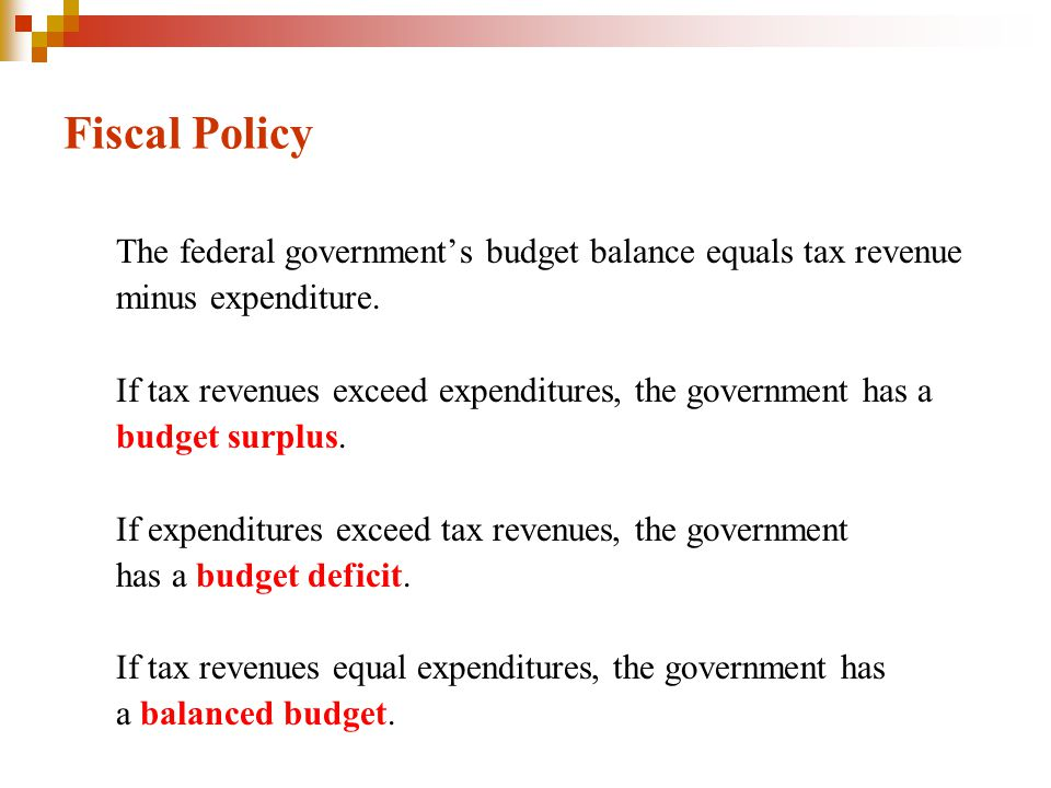 Fiscal Policy The federal government's budget balance equals tax revenue. minus expenditure.