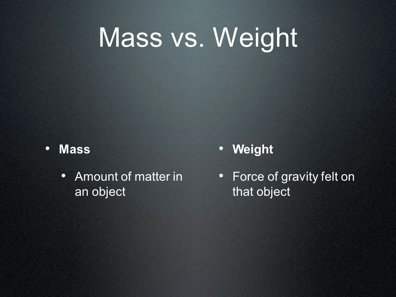 Mass vs. Weight Mass Amount of matter in an object Weight