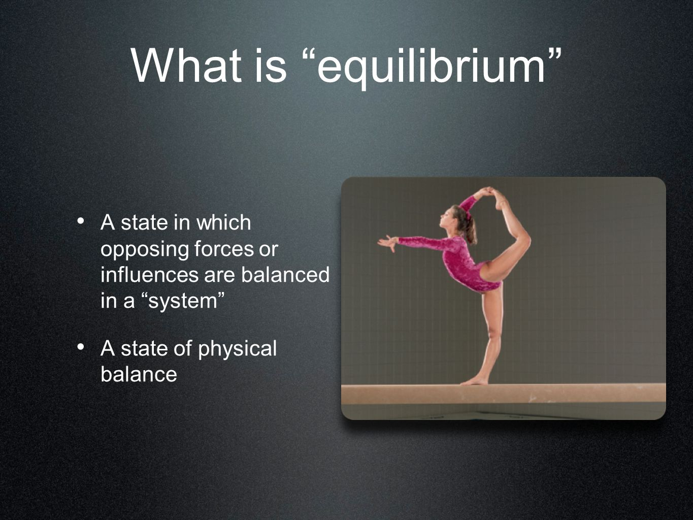 What is equilibrium A state in which opposing forces or influences are balanced in a system A state of physical balance.