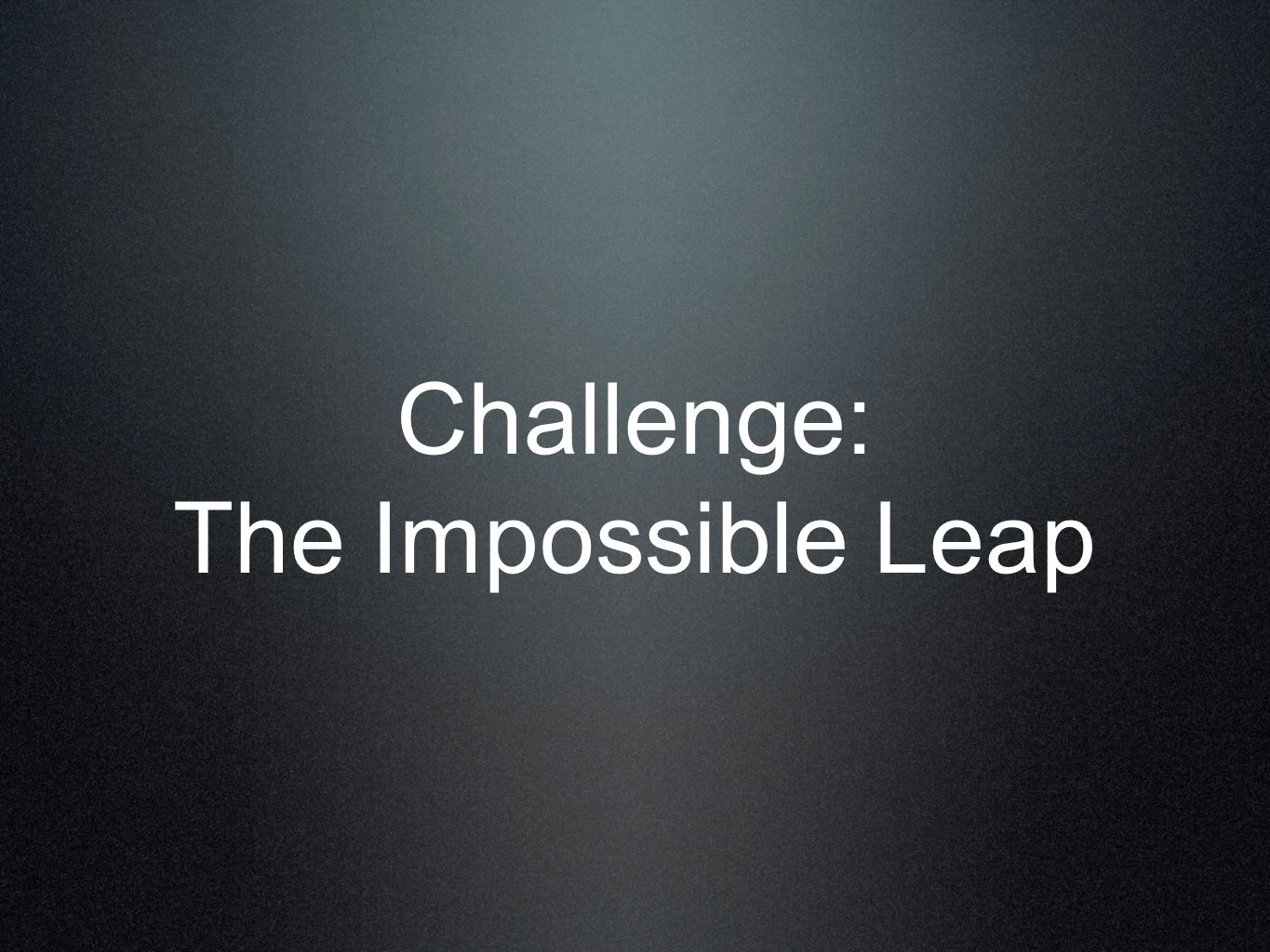 Challenge: The Impossible Leap