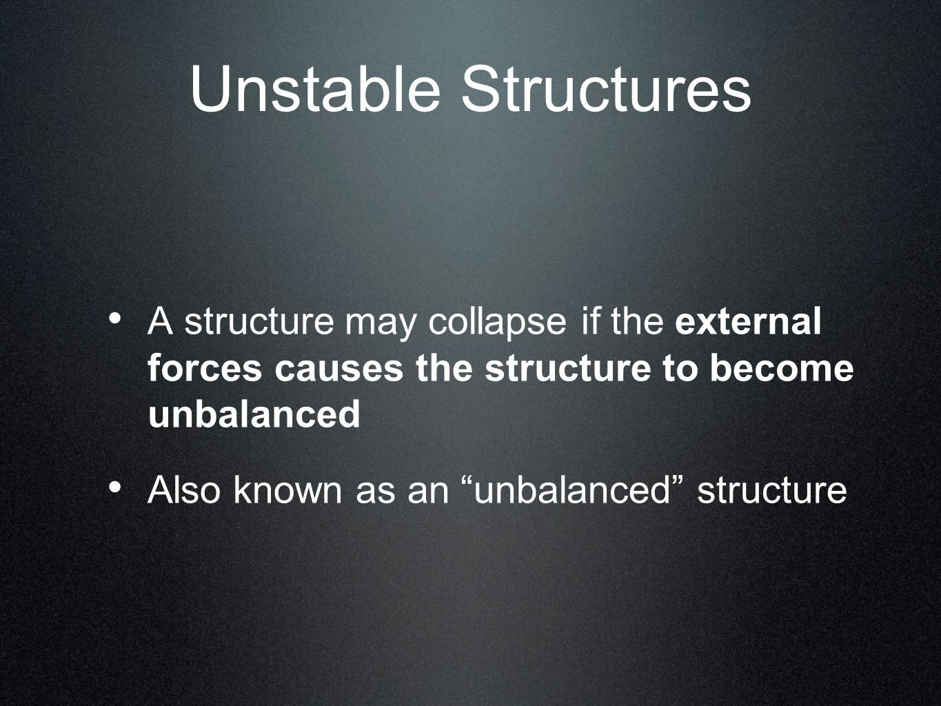 Unstable Structures A structure may collapse if the external forces causes the structure to become unbalanced.