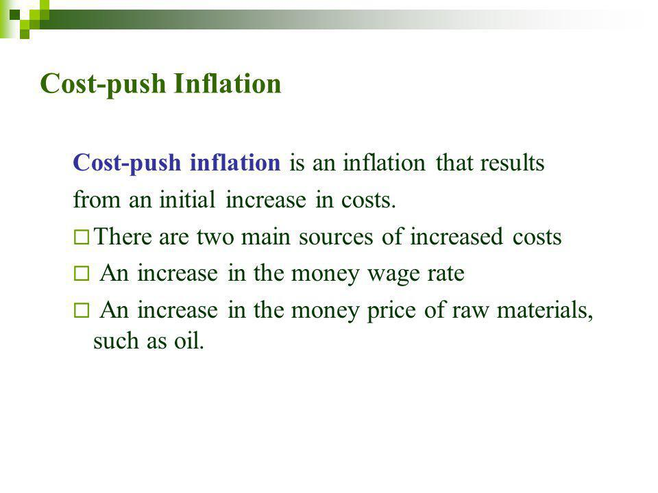 Cost-push Inflation Cost-push inflation is an inflation that results